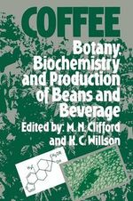 Coffee : Botany, Biochemistry and Production of Beans and Beverage