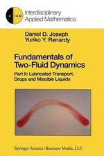 Fundamentals of Two-Fluid Dynamics : Part II: Lubricated Transport, Drops and Miscible Liquids - Daniel D. Joseph