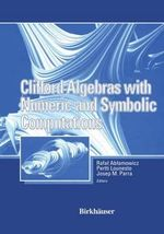 Clifford Algebras with Numeric and Symbolic Computations - Rafal Ablamowicz