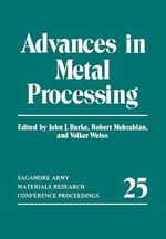 Advances in Metal Processing : Sagamore Army Materials Research Conference Proceedings - John J. Burke