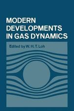 Modern Developments in Gas Dynamics : Based Upon a Course on Modern Developments in Fluid Mechanics and Heat Transfer, Given at the University of California at Los Angeles - W H Loh