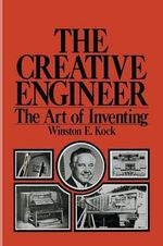 The Creative Engineer : The Art of Inventing - Winston Kock