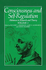 Consciousness and Self-Regulation : Volume 3: Advances in Research and Theory