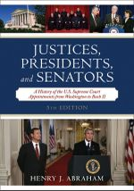 Justices, Presidents, and Senators : A History of the U.S. Supreme Court Appointments from Washington to Bush II - Henry J. Abraham