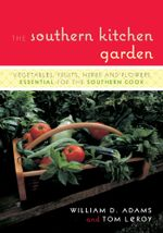 The Southern Kitchen Garden : Vegetables, Fruits, Herbs and Flowers Essential for the Southern Cook - William D. Adams