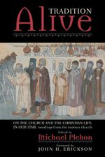 Tradition Alive : On the Church and the Christian Life in Our Time - Michael Plekon