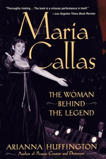 Maria Callas : The Woman behind the Legend - Arianna Huffington