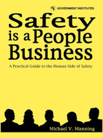 Safety is a People Business : A Practical Guide to the Human Side of Safety - Michael V. Manning