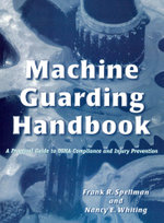 Machine Guarding Handbook : A Practical Guide to OSHA Compliance and Injury Prevention - Frank R. Spellman