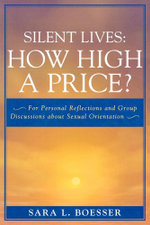 Silent Lives : How High a Price?: For Personal Reflections and Group Discussions about Sexual Orientation - Sara L. Boesser