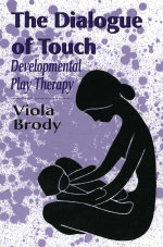 Dialogue of Touch : Developmental Play Therapy - Viola A. Brody