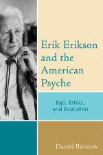 Erik Erikson and the American Psyche : Ego, Ethics, and Evolution - Daniel Burston