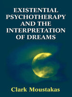 Existential Psychotherapy and the Interpretation of Dreams - Clark E. Moustakas