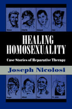 Healing Homosexuality : Case Stories of Reparative Therapy - Joseph Nicolosi