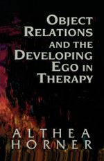 Object Relations and the Developing Ego in Therapy - Althea Horner