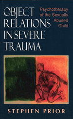 Object Relations in Severe Trauma : Psychotherapy of the Sexually Abused Child - Stephen Prior