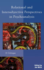 Relational and Intersubjective Perspectives in Psychoanalysis : A Critique