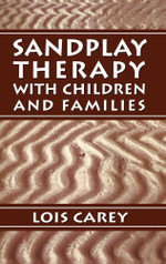 Sandplay : Therapy with Children and Families - Lois J. Carey