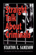 Straight Talk about Criminals : Understanding and Treating Antisocial Individuals - Stanton E. Samenow