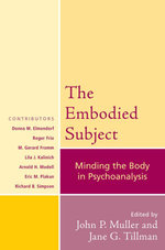 The Embodied Subject : Minding the Body in Psychoanalysis