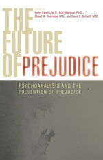 The Future of Prejudice : Psychoanalysis and the Prevention of Prejudice