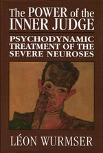 The Power of the Inner Judge : Psychodynamic Treatment of the Severe Neuroses - Leon Wurmser