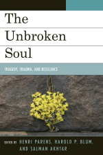 The Unbroken Soul : Tragedy, Trauma, and Human Resilience
