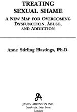 Treating Sexual Shame : A New Map for Overcoming Dysfunction, Abuse, and Addiction - Anne Stirling Hastings