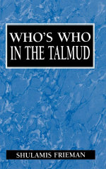 Who's Who in the Talmud - Shulamis Frieman