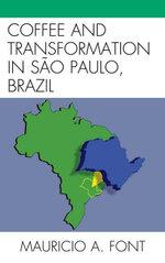 Coffee and Transformation in Sao Paulo, Brazil - Mauricio A. Font