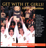 Get with It, Girls! : Life is Competition - Teri Clemens