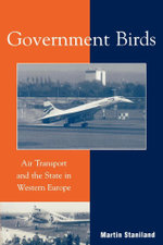Government Birds : Air Transport and the State in Western Europe - Martin Staniland