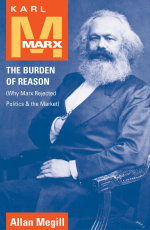 Karl Marx : The Burden of Reason (Why Marx Rejected Politics and the Market) - Allan Megill