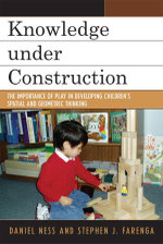 Knowledge under Construction : The Importance of Play in Developing Children's Spatial and Geometric Thinking - Daniel Ness