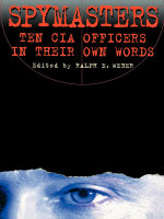 Spymasters : Ten CIA Officers in Their Own Words