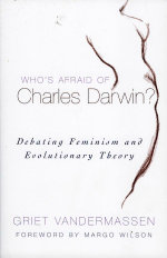 Who's Afraid of Charles Darwin? : Debating Feminism and Evolutionary Theory - Griet Vandermassen