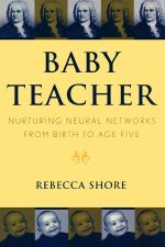 Baby Teacher : Nurturing Neural Networks From Birth to Age Five - Rebecca Shore
