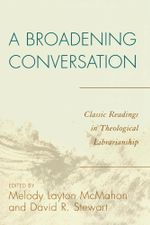 A Broadening Conversation : Classic Readings in Theological Librarianship