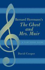 Bernard Herrmann's The Ghost and Mrs. Muir : A Film Score Guide - David Cooper