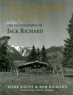 Yellowstone Country : The Photographs of Jack Richard - Bob Richard