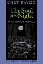 The Soul of the Night : An Astronomical Pilgrimage - Chet Raymo