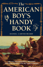 The American Boy's Handy Book : What to Do and How to Do It - Daniel Carter Beard