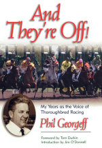 And They're Off! : My Years as the Voice of Thoroughbred Racing - Phil Georgeff