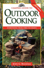 Camper's Guide to Outdoor Cooking : Everything from Fires to Fixin's - John G. Ragsdale
