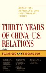 Thirty Years of China - U.S. Relations : Analytical Approaches and Contemporary Issues