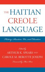 The Haitian Creole Language : History, Structure, Use, and Education