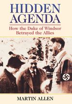 Hidden Agenda : How the Duke of Windsor Betrayed the Allies - Martin Allen