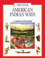 Discover American Indian Ways : A Carnegie Activity Book - Pamela Soeder