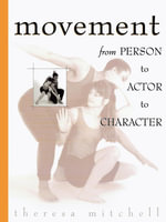 Movement : From Person to Actor to Character - Theresa Mitchell