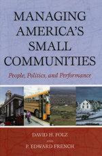 Managing America's Small Communities : People, Politics, and Performance - David H. Folz